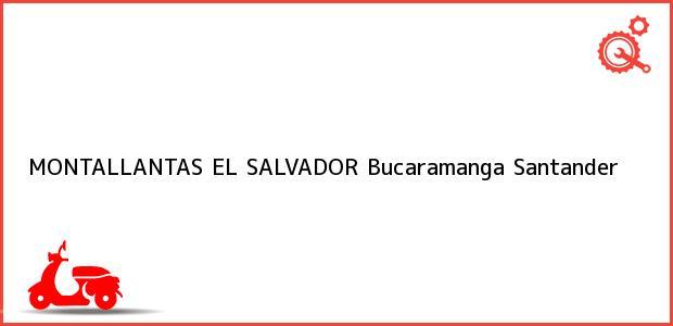 Teléfono, Dirección y otros datos de contacto para Montallantas El Salvador, Bucaramanga, Santander, Colombia