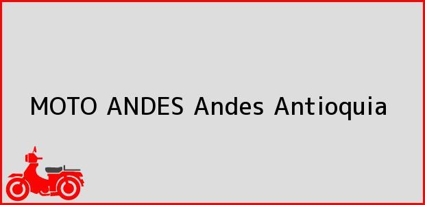 Teléfono, Dirección y otros datos de contacto para MOTO ANDES, Andes, Antioquia, Colombia