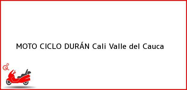 Teléfono, Dirección y otros datos de contacto para MOTO CICLO DURÁN, Cali, Valle del Cauca, Colombia