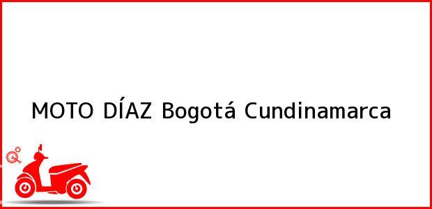 Teléfono, Dirección y otros datos de contacto para MOTO DÍAZ, Bogotá, Cundinamarca, Colombia