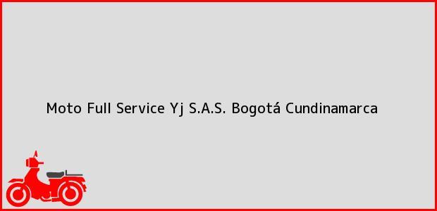 Teléfono, Dirección y otros datos de contacto para Moto Full Service Yj S.A.S., Bogotá, Cundinamarca, Colombia
