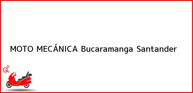 Teléfono, Dirección y otros datos de contacto para MOTO MECÁNICA, Bucaramanga, Santander, Colombia