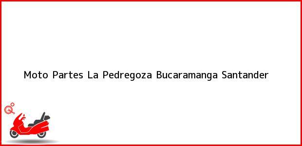 Teléfono, Dirección y otros datos de contacto para Moto Partes La Pedregoza, Bucaramanga, Santander, Colombia