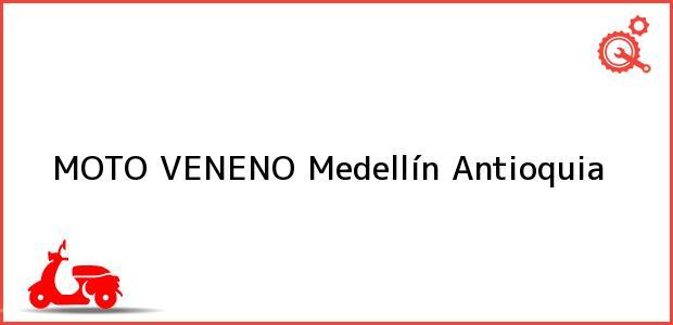 Teléfono, Dirección y otros datos de contacto para MOTO VENENO, Medellín, Antioquia, Colombia