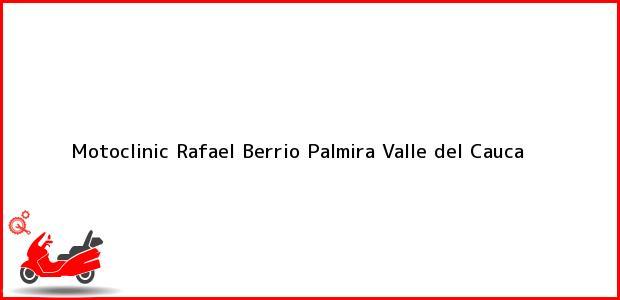 Teléfono, Dirección y otros datos de contacto para Motoclinic Rafael Berrio, Palmira, Valle del Cauca, Colombia