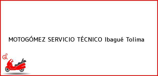 Teléfono, Dirección y otros datos de contacto para MOTOGÓMEZ SERVICIO TÉCNICO, Ibagué, Tolima, Colombia