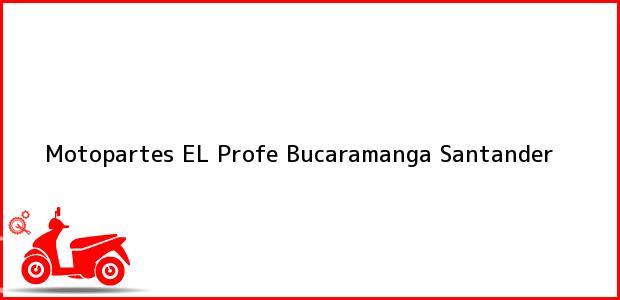 Teléfono, Dirección y otros datos de contacto para Motopartes EL Profe, Bucaramanga, Santander, Colombia