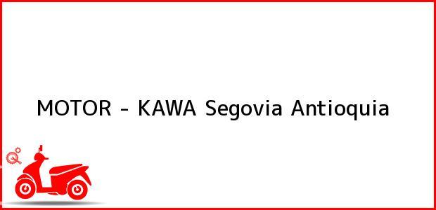 Teléfono, Dirección y otros datos de contacto para MOTOR - KAWA, Segovia, Antioquia, Colombia