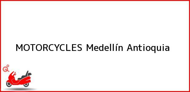 Teléfono, Dirección y otros datos de contacto para MOTORCYCLES, Medellín, Antioquia, Colombia