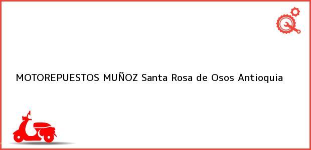 Teléfono, Dirección y otros datos de contacto para MOTOREPUESTOS MUÑOZ, Santa Rosa de Osos, Antioquia, Colombia