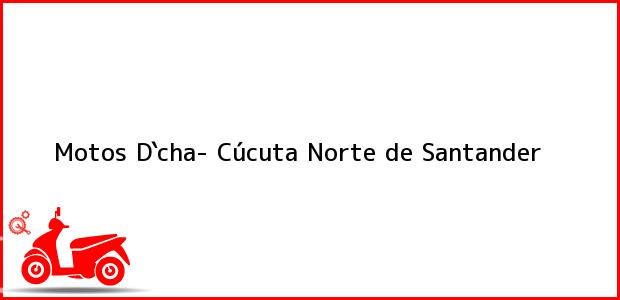 Teléfono, Dirección y otros datos de contacto para Motos D`cha-, Cúcuta, Norte de Santander, Colombia