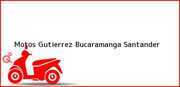 Teléfono, Dirección y otros datos de contacto para Motos Gutierrez, Bucaramanga, Santander, Colombia