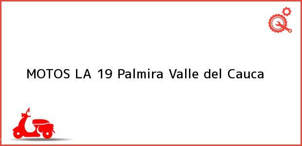 Teléfono, Dirección y otros datos de contacto para MOTOS LA 19, Palmira, Valle del Cauca, Colombia
