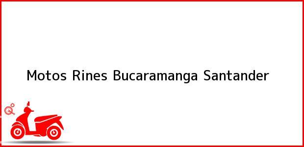 Teléfono, Dirección y otros datos de contacto para Motos Rines, Bucaramanga, Santander, Colombia