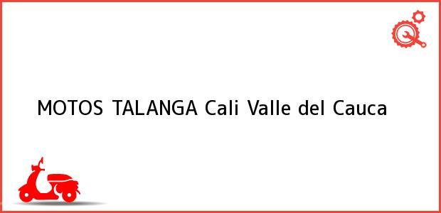 Teléfono, Dirección y otros datos de contacto para MOTOS TALANGA, Cali, Valle del Cauca, Colombia