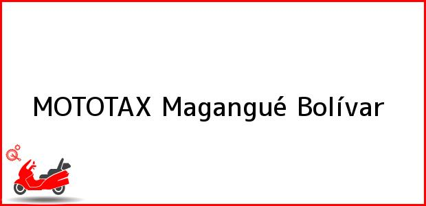 Teléfono, Dirección y otros datos de contacto para MOTOTAX, Magangué, Bolívar, Colombia