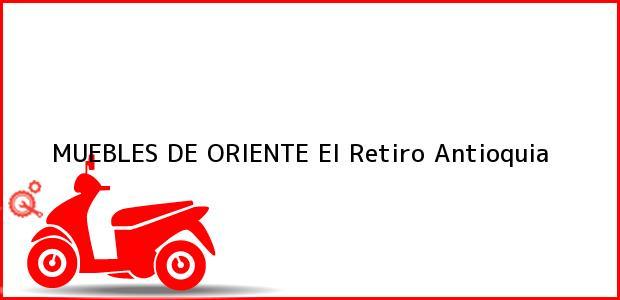 Teléfono, Dirección y otros datos de contacto para MUEBLES DE ORIENTE, El Retiro, Antioquia, Colombia