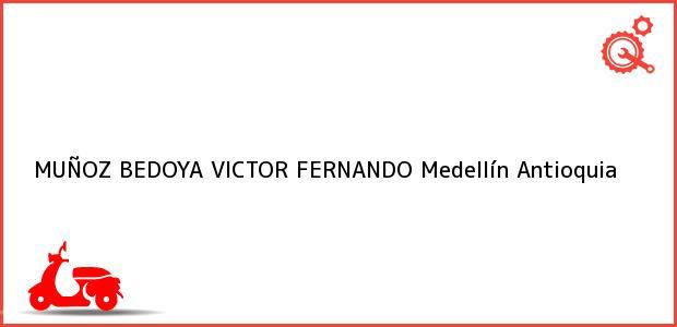 Teléfono, Dirección y otros datos de contacto para MUÑOZ BEDOYA VICTOR FERNANDO, Medellín, Antioquia, Colombia
