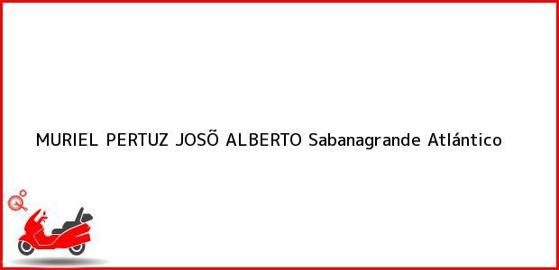 Teléfono, Dirección y otros datos de contacto para MURIEL PERTUZ JOSÕ ALBERTO, Sabanagrande, Atlántico, Colombia