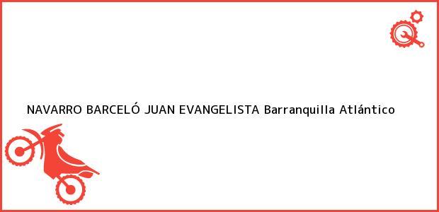 Teléfono, Dirección y otros datos de contacto para NAVARRO BARCELÓ JUAN EVANGELISTA, Barranquilla, Atlántico, Colombia