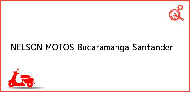 Teléfono, Dirección y otros datos de contacto para NELSON MOTOS, Bucaramanga, Santander, Colombia
