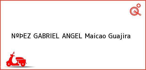 Teléfono, Dirección y otros datos de contacto para NºÞEZ GABRIEL ANGEL, Maicao, Guajira, Colombia