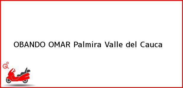 Teléfono, Dirección y otros datos de contacto para OBANDO OMAR, Palmira, Valle del Cauca, Colombia