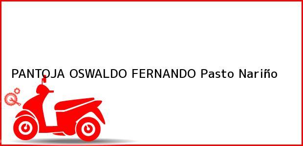 Teléfono, Dirección y otros datos de contacto para PANTOJA OSWALDO FERNANDO, Pasto, Nariño, Colombia