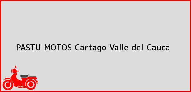 Teléfono, Dirección y otros datos de contacto para PASTU MOTOS, Cartago, Valle del Cauca, Colombia