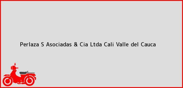 Teléfono, Dirección y otros datos de contacto para Perlaza S Asociadas & Cia Ltda, Cali, Valle del Cauca, Colombia