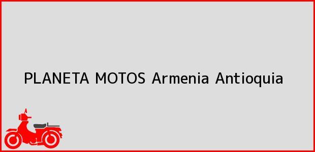Teléfono, Dirección y otros datos de contacto para PLANETA MOTOS, Armenia, Antioquia, Colombia