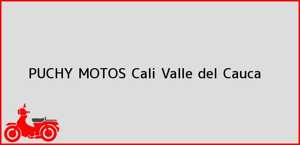 Teléfono, Dirección y otros datos de contacto para PUCHY MOTOS, Cali, Valle del Cauca, Colombia