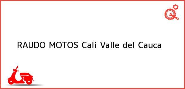 Teléfono, Dirección y otros datos de contacto para RAUDO MOTOS, Cali, Valle del Cauca, Colombia