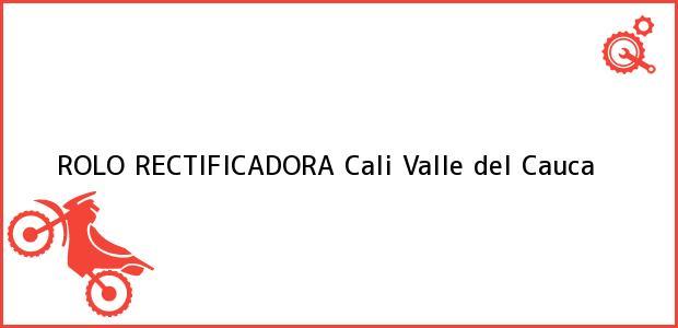 Teléfono, Dirección y otros datos de contacto para ROLO RECTIFICADORA, Cali, Valle del Cauca, Colombia