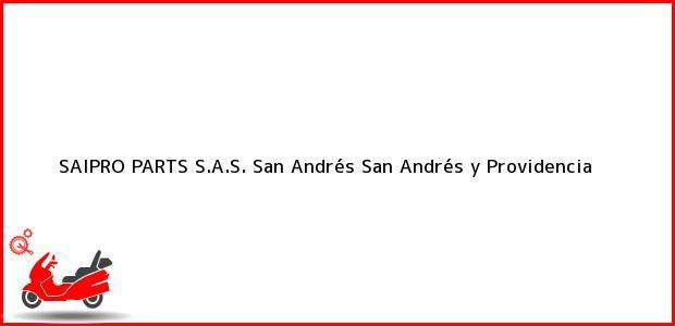 Teléfono, Dirección y otros datos de contacto para SAIPRO PARTS S.A.S., San Andrés, San Andrés y Providencia, Colombia