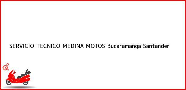 Teléfono, Dirección y otros datos de contacto para SERVICIO TECNICO MEDINA MOTOS, Bucaramanga, Santander, Colombia