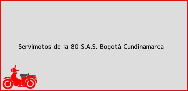 Teléfono, Dirección y otros datos de contacto para Servimotos de la 80 S.A.S., Bogotá, Cundinamarca, Colombia