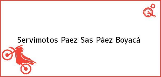 Teléfono, Dirección y otros datos de contacto para Servimotos Paez Sas, Páez, Boyacá, Colombia