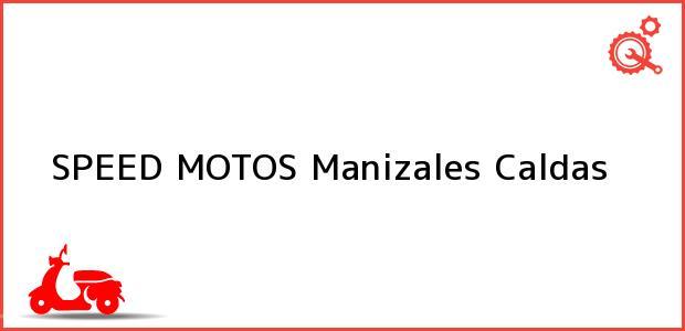 Teléfono, Dirección y otros datos de contacto para SPEED MOTOS, Manizales, Caldas, Colombia