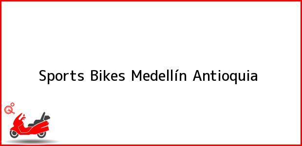 Teléfono, Dirección y otros datos de contacto para Sports Bikes, Medellín, Antioquia, Colombia