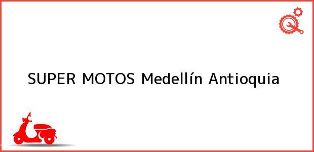Teléfono, Dirección y otros datos de contacto para SUPER MOTOS, Medellín, Antioquia, Colombia