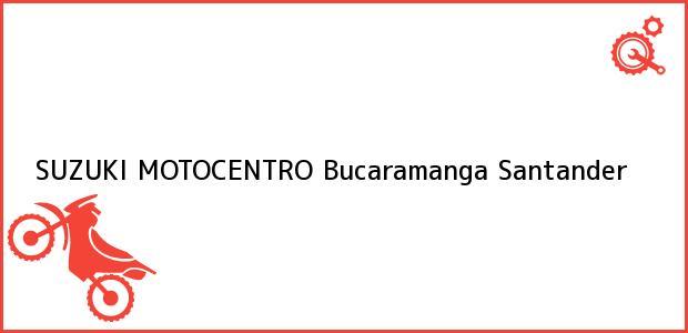 Teléfono, Dirección y otros datos de contacto para SUZUKI MOTOCENTRO, Bucaramanga, Santander, Colombia
