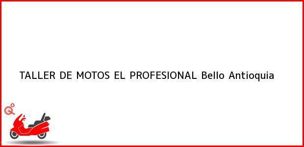 Teléfono, Dirección y otros datos de contacto para TALLER DE MOTOS EL PROFESIONAL, Bello, Antioquia, Colombia