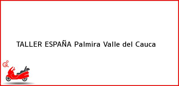 Teléfono, Dirección y otros datos de contacto para TALLER ESPAÑA, Palmira, Valle del Cauca, Colombia
