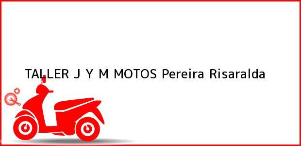 Teléfono, Dirección y otros datos de contacto para TALLER J Y M MOTOS, Pereira, Risaralda, Colombia