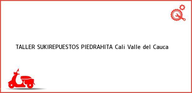 Teléfono, Dirección y otros datos de contacto para TALLER SUKIREPUESTOS PIEDRAHITA, Cali, Valle del Cauca, Colombia