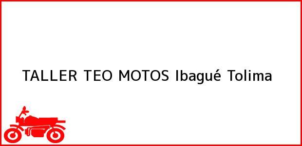 Teléfono, Dirección y otros datos de contacto para TALLER TEO MOTOS, Ibagué, Tolima, Colombia