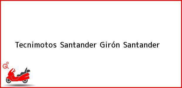 Teléfono, Dirección y otros datos de contacto para Tecnimotos Santander, Girón, Santander, Colombia