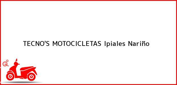 Teléfono, Dirección y otros datos de contacto para TECNO'S MOTOCICLETAS, Ipiales, Nariño, Colombia