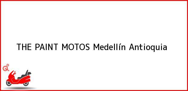 Teléfono, Dirección y otros datos de contacto para THE PAINT MOTOS, Medellín, Antioquia, Colombia